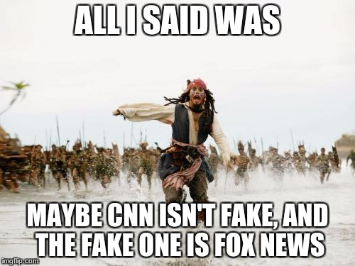You people may think CNN is fake, but you literally pronounce Fox as Faux.  | ALL I SAID WAS MAYBE CNN ISN'T FAKE, AND THE FAKE ONE IS FOX NEWS | image tagged in memes,jack sparrow being chased,fox news,faux news,cnn | made w/ Imgflip meme maker