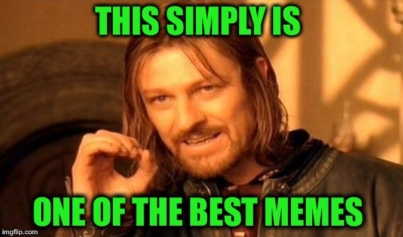 One Does Not Simply Meme | THIS SIMPLY IS ONE OF THE BEST MEMES | image tagged in memes,one does not simply | made w/ Imgflip meme maker