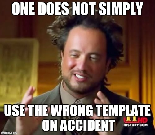 Ancient Aliens Meme | ONE DOES NOT SIMPLY USE THE WRONG TEMPLATE ON ACCIDENT | image tagged in memes,ancient aliens | made w/ Imgflip meme maker