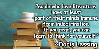 Books | People who love literature have at least part of their minds immune from indoctrination. If you read, you can learn to think for yourself."