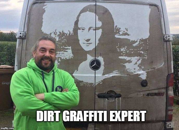 DIRT GRAFFITI EXPERT | image tagged in dirt graffiti | made w/ Imgflip meme maker
