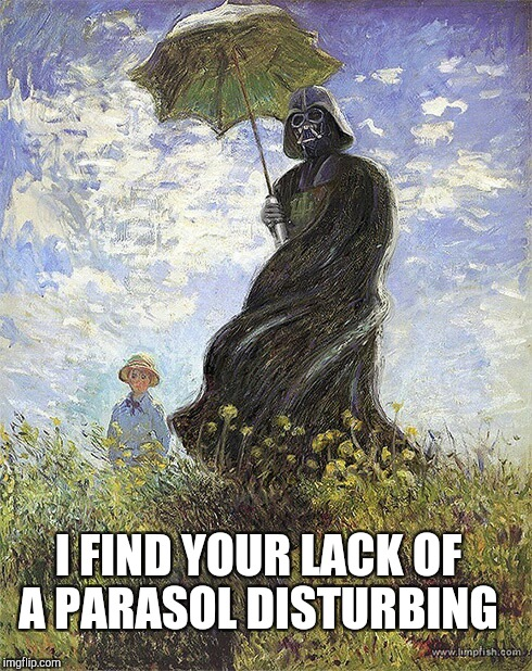 Art Week, Oct 30-Nov 5, a JBmemegeek & Sir_Unknown event! | I FIND YOUR LACK OF A PARASOL DISTURBING | image tagged in jbmemegeek,sir_unknown,art week,star wars,darth vader | made w/ Imgflip meme maker