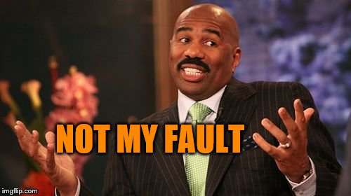 Steve Harvey Meme | NOT MY FAULT | image tagged in memes,steve harvey | made w/ Imgflip meme maker