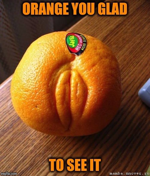ORANGE YOU GLAD TO SEE IT | made w/ Imgflip meme maker