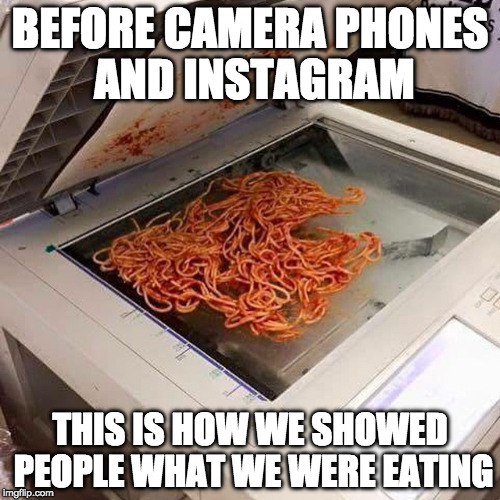 Those were dark times | BEFORE CAMERA PHONES AND INSTAGRAM THIS IS HOW WE SHOWED PEOPLE WHAT WE WERE EATING | image tagged in how to make a template,instagram,camera,dark ages | made w/ Imgflip meme maker