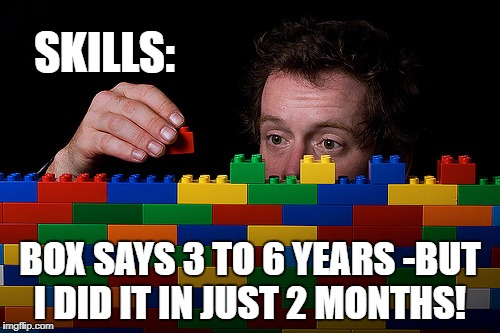 SKILLS: BOX SAYS 3 TO 6 YEARS -BUT I DID IT IN JUST 2 MONTHS! | image tagged in lego wall | made w/ Imgflip meme maker