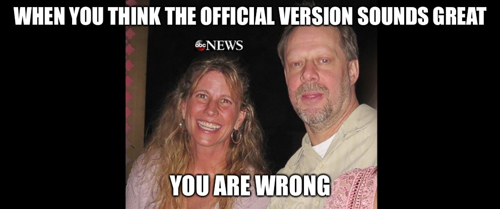 The Truth Was The First To Die | WHEN YOU THINK THE OFFICIAL VERSION SOUNDS GREAT YOU ARE WRONG | image tagged in paddock,false,shill,murder,lies,media lies | made w/ Imgflip meme maker