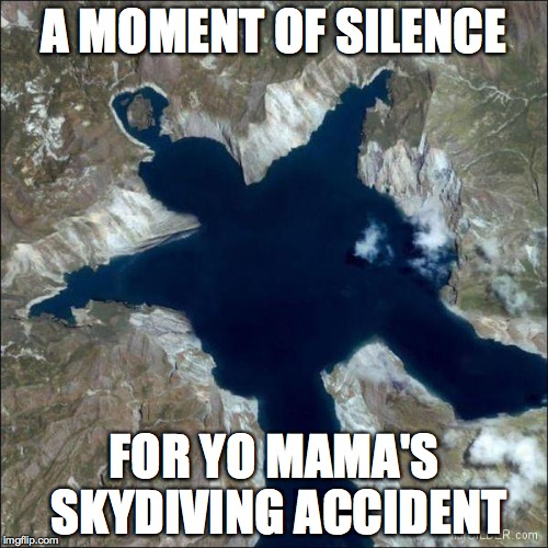 WARNING: Skydiving can be hazardous to your jokes | A MOMENT OF SILENCE FOR YO MAMA'S SKYDIVING ACCIDENT | image tagged in funny,lake,yo mama,memes | made w/ Imgflip meme maker