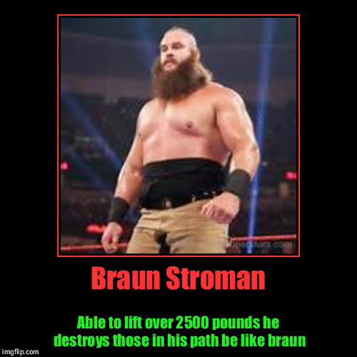 Braun Stroman | Able to lift over 2500 pounds he destroys those in his path be like braun | image tagged in funny,demotivationals | made w/ Imgflip demotivational maker