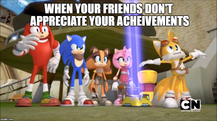 Misunderstood | WHEN YOUR FRIENDS DON'T APPRECIATE YOUR ACHEIVEMENTS | image tagged in sonic boom - domepocalypse,sonic boom,tails | made w/ Imgflip meme maker