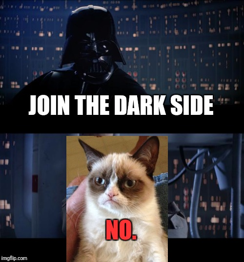 Star Wars NO. | JOIN THE DARK SIDE NO. | image tagged in memes,star wars no,grumpy cat | made w/ Imgflip meme maker