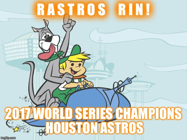 Rastros Rin | R A S T R O S     R I N ! 2017 WORLD SERIES CHAMPIONS HOUSTON ASTROS | image tagged in astros | made w/ Imgflip meme maker