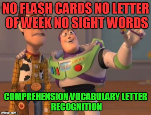 X, X Everywhere Meme | NO FLASH CARDS NO LETTER OF WEEK NO SIGHT WORDS COMPREHENSION VOCABULARY LETTER RECOGNITION | image tagged in memes,x x everywhere | made w/ Imgflip meme maker