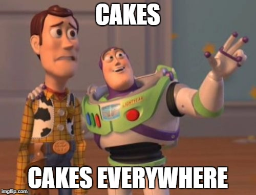 X, X Everywhere Meme | CAKES CAKES EVERYWHERE | image tagged in memes,x,x everywhere,x x everywhere | made w/ Imgflip meme maker