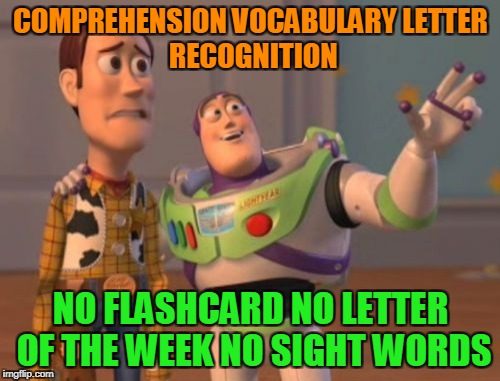 X, X Everywhere Meme | COMPREHENSION VOCABULARY LETTER RECOGNITION NO FLASHCARD NO LETTER OF THE WEEK NO SIGHT WORDS | image tagged in memes,x,x everywhere,x x everywhere | made w/ Imgflip meme maker