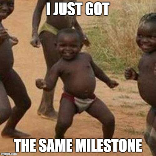 Third World Success Kid Meme | I JUST GOT THE SAME MILESTONE | image tagged in memes,third world success kid | made w/ Imgflip meme maker