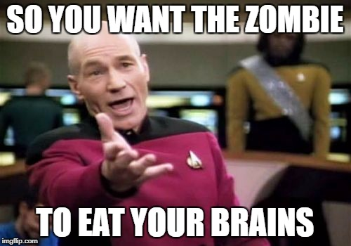 Picard Wtf Meme | SO YOU WANT THE ZOMBIE TO EAT YOUR BRAINS | image tagged in memes,picard wtf | made w/ Imgflip meme maker