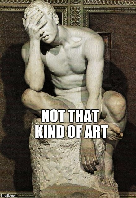 NOT THAT KIND OF ART | made w/ Imgflip meme maker