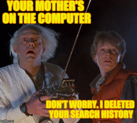 YOUR MOTHER'S ON THE COMPUTER DON'T WORRY. I DELETED YOUR SEARCH HISTORY | image tagged in mc fly pri | made w/ Imgflip meme maker