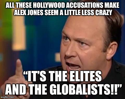 "Alex Jones | ALL THESE HOLLYWOOD ACCUSATIONS MAKE ALEX JONES SEEM A LITTLE LESS CRAZY ""IT'S THE ELITES AND THE GLOBALISTS!!"" 