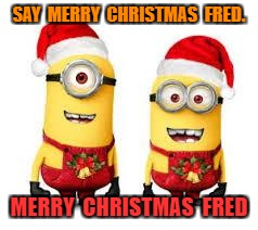 merry christmas fred image tagged in minion christmas made - Minion Merry Christmas