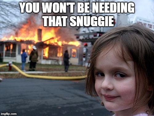 Snuggie | YOU WON'T BE NEEDING THAT SNUGGIE | image tagged in memes,disaster girl | made w/ Imgflip meme maker