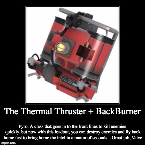 The Thermal Thruster + BackBurner | Pyro: A class that goes in to the front lines to kill enemies quickly, but now with this loadout, you ca | image tagged in funny,demotivationals | made w/ Imgflip demotivational maker