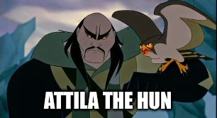 ATTILA THE HUN | made w/ Imgflip meme maker