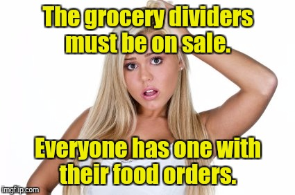 The grocery dividers must be on sale. Everyone has one with their food orders. | made w/ Imgflip meme maker