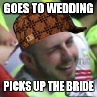 GOES TO WEDDING PICKS UP THE BRIDE | image tagged in wink,scumbag,funny | made w/ Imgflip meme maker
