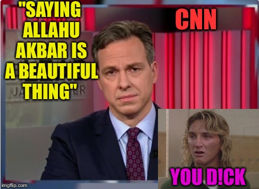 "Jake Tapper WTF | ""SAYING ALLAHU AKBAR IS A BEAUTIFUL THING"" YOU D!CK CNN 