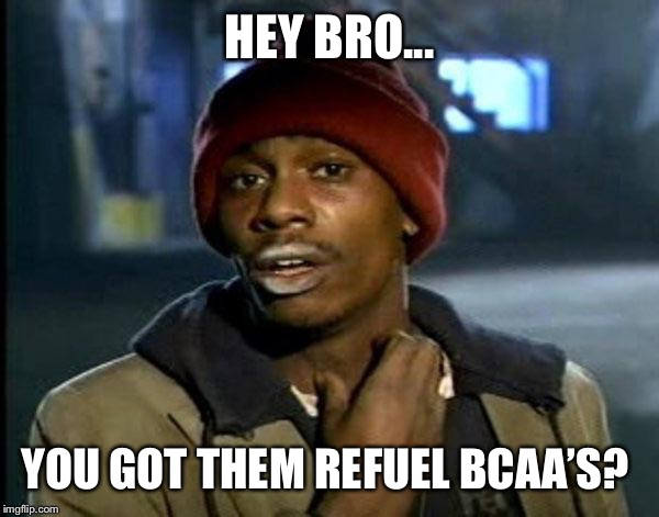 Y'all Got Any More Of That Meme | HEY BRO... YOU GOT THEM REFUEL BCAA'S? | image tagged in memes,dave chappelle | made w/ Imgflip meme maker