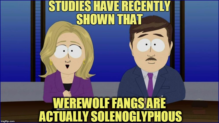 STUDIES HAVE RECENTLY SHOWN THAT WEREWOLF FANGS ARE ACTUALLY SOLENOGLYPHOUS | made w/ Imgflip meme maker