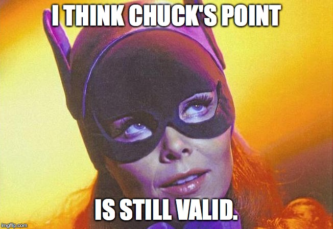 I THINK CHUCK'S POINT IS STILL VALID. | made w/ Imgflip meme maker