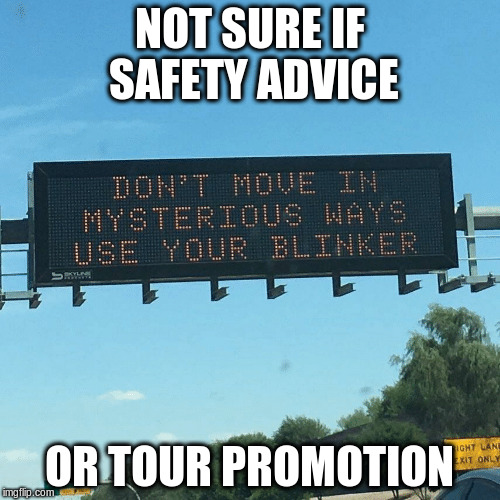 NOT SURE IF SAFETY ADVICE OR TOUR PROMOTION | made w/ Imgflip meme maker