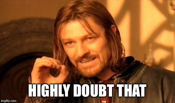 One Does Not Simply Meme | HIGHLY DOUBT THAT | image tagged in memes,one does not simply | made w/ Imgflip meme maker