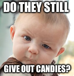 Skeptical Baby Meme | DO THEY STILL GIVE OUT CANDIES? | image tagged in memes,skeptical baby | made w/ Imgflip meme maker