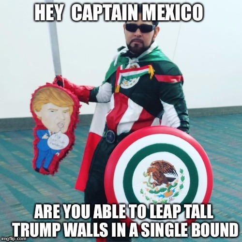 image tagged in captain mexico,wall,trump,mexico | made w/ Imgflip meme maker