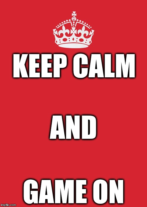 Keep Calm And Carry On Red Meme | KEEP CALM GAME ON AND | image tagged in memes,keep calm and carry on red | made w/ Imgflip meme maker