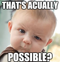 Skeptical Baby Meme | THAT'S ACUALLY POSSIBLE? | image tagged in memes,skeptical baby | made w/ Imgflip meme maker