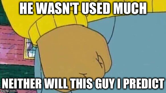 Arthur Fist Meme | HE WASN'T USED MUCH NEITHER WILL THIS GUY I PREDICT | image tagged in memes,arthur fist | made w/ Imgflip meme maker