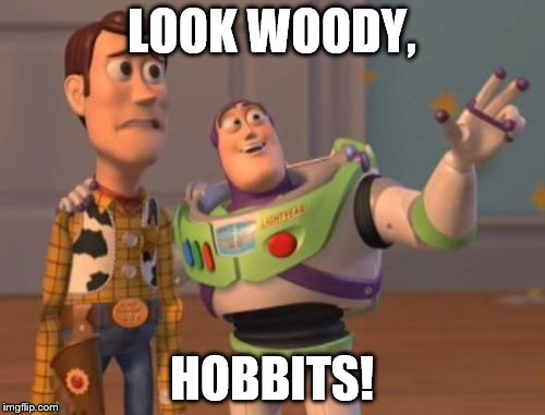 LOOK WOODY, HOBBITS! | image tagged in memes,x x everywhere | made w/ Imgflip meme maker