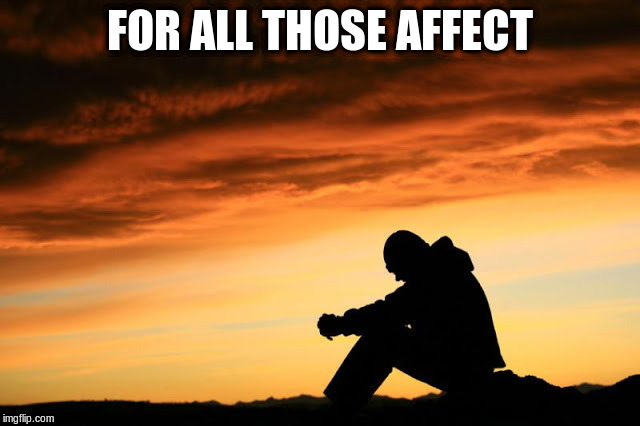 Prayer guy | FOR ALL THOSE AFFECT | image tagged in prayer guy | made w/ Imgflip meme maker