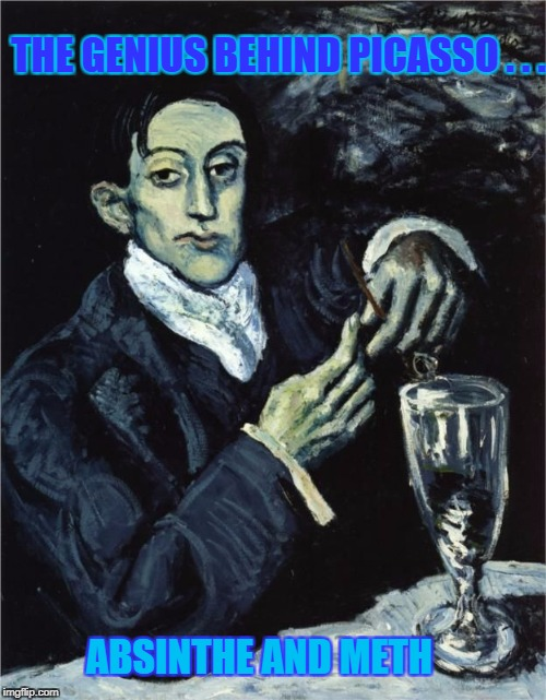 Picasso's Little Helper - Art Week Oct 30 - Nov 5, A JBmemegeek & Sir_Unknown event | THE GENIUS BEHIND PICASSO . . . ABSINTHE AND METH | image tagged in picasso drinking,art week,memes,jbmemegeek,sir_unknown,absinthe | made w/ Imgflip meme maker