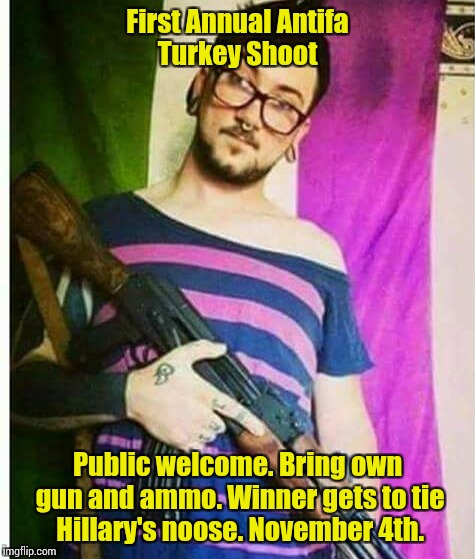 First Annual Antifa Turkey Shoot Public welcome. Bring own gun and ammo. Winner gets to tie Hillary's noose. November 4th. | image tagged in antifa warrior | made w/ Imgflip meme maker