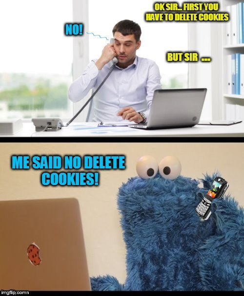 Technical support is not always easy! | OK SIR FIRST YOU HAVE TO DELETE COOKIES NO BUT SIR ME SAID NO DELETE COOKIES | image tagged in memes,technical support,cookie monster,cookie monster computer,cookies,funny memes | made w/ Imgflip meme maker