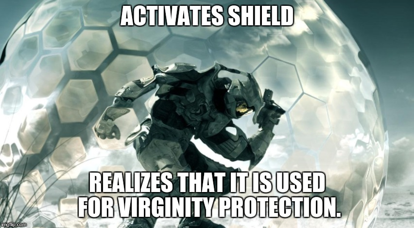 when you realize something, | ACTIVATES SHIELD REALIZES THAT IT IS USED FOR VIRGINITY PROTECTION. | image tagged in memes,halo | made w/ Imgflip meme maker
