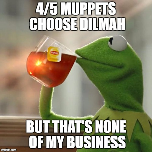 Nothing beats the sweet, refreshing taste of Lipton | 4/5 MUPPETS CHOOSE DILMAH BUT THAT'S NONE OF MY BUSINESS | image tagged in memes,but thats none of my business,kermit the frog | made w/ Imgflip meme maker