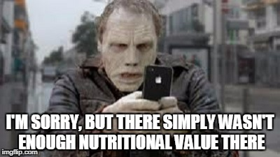 I'M SORRY, BUT THERE SIMPLY WASN'T ENOUGH NUTRITIONAL VALUE THERE | made w/ Imgflip meme maker