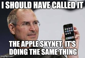 I SHOULD HAVE CALLED IT THE APPLE SKYNET. IT'S DOING THE SAME THING | image tagged in steve jobs  nsa | made w/ Imgflip meme maker